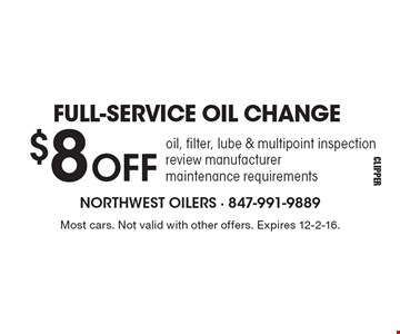 FULL-SERVICE OIL CHANGE $8 OFF oil, filter, lube & multipoint inspection review manufacturer. Maintenance requirements. Most cars. Not valid with other offers. Expires 12-2-16.