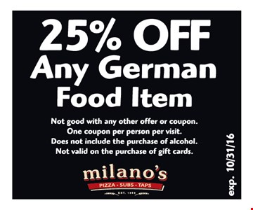 25% off any German food item. Not good with any other offer or coupon. One coupon per person per visit. Does not include the purchase of alcohol. Not valid on the purchase of gift cards. Expires 10-31-16.