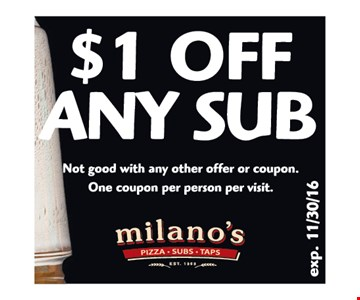 $1 off any sub. Not good with any other offer or coupon. One coupon per person per visit. Expires 11-30-16.
