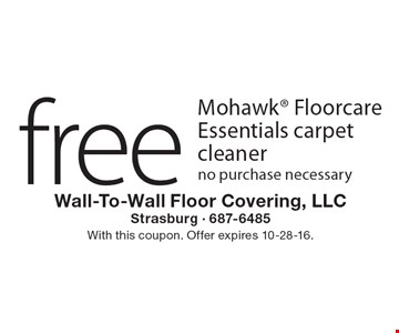 Free Mohawk® Floorcare Essentials carpet cleaner. No purchase necessary. With this coupon. Offer expires 10-28-16.