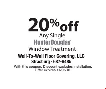 20% Off Any Single Window Treatment. With this coupon. Discount excludes installation. Offer expires 11/25/16.
