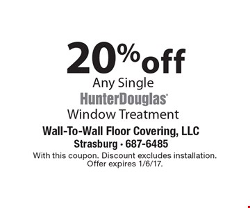 20%off Any Single Window Treatment. With this coupon. Discount excludes installation. Offer expires 1/6/17.