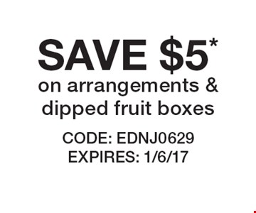 SAVE $5* on arrangements &dipped fruit boxes. CODE: EDNJ0629 EXPIRES: 1/6/17 *Cannot be combined with any other offer. Restrictions may apply. See store for details. Edible®, Edible Arrangements®, the Fruit Basket Logo, and other marks mentioned herein are registered trademarks of Edible Arrangements, LLC. © 2016 Edible Arrangements, LLC. All rights reserved.