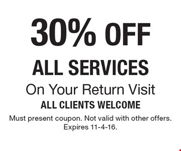 30% OFF ALL SERVICES On Your Return Visit. Must present coupon. Not valid with other offers. Expires 11-4-16.