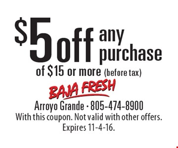$5 off any purchase of $15 or more (before tax). With this coupon. Not valid with other offers. Expires 11-4-16.