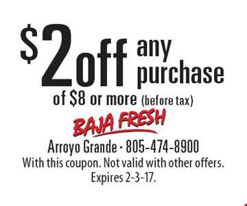 $2 off any purchase of $8 or more (before tax). With this coupon. Not valid with other offers. Expires 2-3-17.