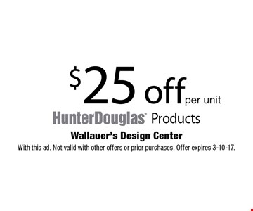 $25 off products per unit. With this ad. Not valid with other offers or prior purchases. Offer expires 3-10-17.