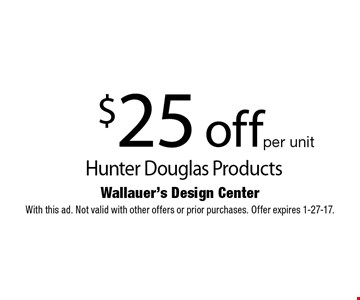 $25 off Products, per unit. With this ad. Not valid with other offers or prior purchases. Offer expires 1-27-17.