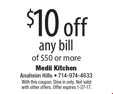 $10 off any bill of $50 or more. With this coupon. Dine in only. Not valid with other offers. Offer expires 1-27-17.