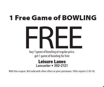 FREE 1 Free Game of BOWLING. Buy 1 game of bowling at regular price, get 1 game of bowling for free. With this coupon. Not valid with other offers or prior purchases. Offer expires 2-26-16.