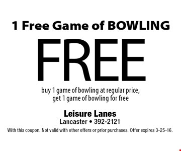 FREE 1 Free Game of BOWLING buy 1 game of bowling at regular price, get 1 game of bowling for free. With this coupon. Not valid with other offers or prior purchases. Offer expires 3-25-16.