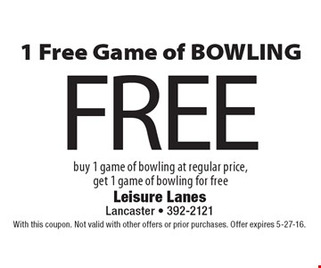 FREE 1 Free Game of BOWLING. Buy 1 game of bowling at regular price, get 1 game of bowling for free. With this coupon. Not valid with other offers or prior purchases. Offer expires 5-27-16.