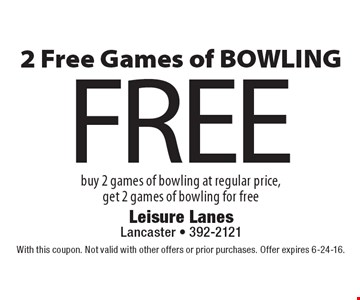 FREE 2 Free Games of BOWLING. Buy 2 games of bowling at regular price, get 2 games of bowling for free. With this coupon. Not valid with other offers or prior purchases. Offer expires 6-24-16.