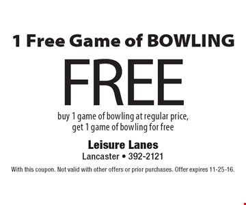 1 Free Game of Bowling. Buy 1 game of bowling at regular price, get 1 game of bowling for free. With this coupon. Not valid with other offers or prior purchases. Offer expires 11-25-16.