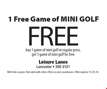 1 Free Game of Mini Golf. Buy 1 game of mini golf at regular price, get 1 game of mini golf for free. With this coupon. Not valid with other offers or prior purchases. Offer expires 11-25-16.