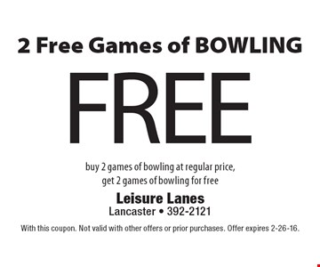 FREE 2 Free Games of BOWLING. Buy 2 games of bowling at regular price, get 2 games of bowling for free. With this coupon. Not valid with other offers or prior purchases. Offer expires 2-26-16.