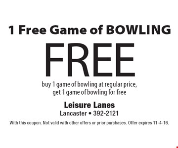 Free 1 Free Game of Bowling. Buy 1 game of bowling at regular price, get 1 game of bowling for free. With this coupon. Not valid with other offers or prior purchases. Offer expires 11-4-16.