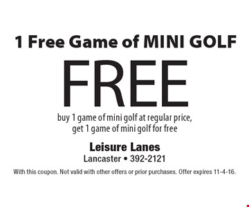 Free 1 Free Game of Mini Golf. Buy 1 game of mini golf at regular price, get 1 game of mini golf for free. With this coupon. Not valid with other offers or prior purchases. Offer expires 11-4-16.