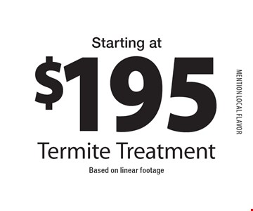 $195 Termite Treatment. Based on linear footageMENTION local flavor11-18-16.