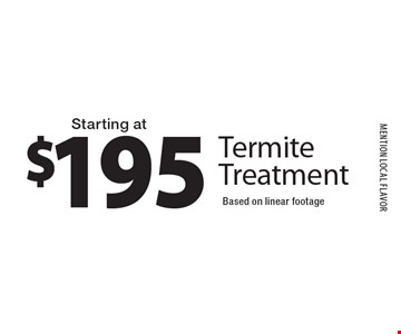 $195 Termite Treatment. Based on linear footage. MENTION local flavor. Expires 12-16-16.