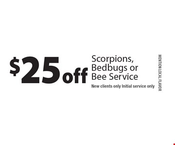 $25 off Scorpions, Bedbugs or Bee Service. New clients only. Initial service only. MENTION local flavor 1-27-17.