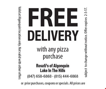 FREE DELIVERY with any pizza purchase. Valid at Algonquin location only. Not valid with other offers or prior purchases, coupons or specials. All prices are subject to change without notice. Offer expires 2-3-17.
