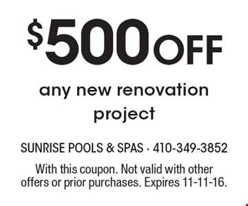 $500 Off any new renovation project. With this coupon. Not valid with other offers or prior purchases. Expires 11-11-16.