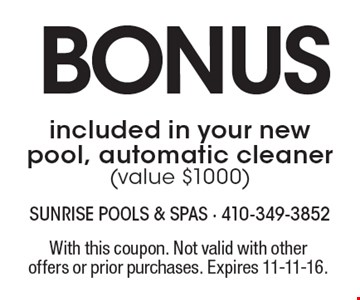 bonus included in your new pool, automatic cleaner (value $1000). With this coupon. Not valid with other offers or prior purchases. Expires 11-11-16.