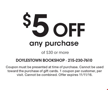 $5 off any purchase of $30 or more. Coupon must be presented at time of purchase. Cannot be used toward the purchase of gift cards. 1 coupon per customer, per visit. Cannot be combined. Offer expires 11/11/16.