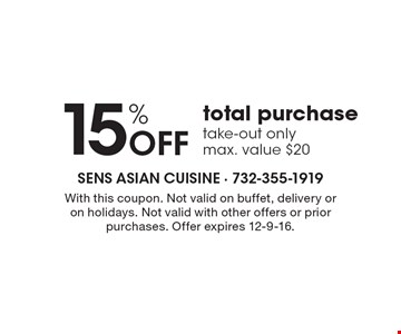 15% Off total purchase. Take-out only. Max. value $20. With this coupon. Not valid on buffet, delivery or on holidays. Not valid with other offers or prior purchases. Offer expires 12-9-16.