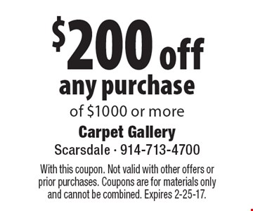$200 off any purchase of $1000 or more. With this coupon. Not valid with other offers or prior purchases. Coupons are for materials only and cannot be combined. Expires 2-25-17.