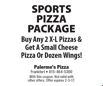 SPORTS PIZZA PACKAGE! Free Small Cheese Pizza Or Dozen Wings. Buy Any 2 X-L Pizzas & Get A Small Cheese Pizza Or Dozen Wings! With this coupon. Not valid with other offers. Offer expires 2-3-17.