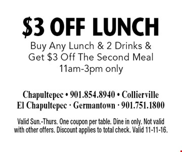 $3 Off Lunch Buy Any Lunch & 2 Drinks & Get $3 Off The Second Meal11am-3pm only. Valid Sun.-Thurs. One coupon per table. Dine in only. Not valid with other offers. Discount applies to total check. Valid 11-11-16.