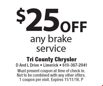 $25 off any brake service . Must present coupon at time of check in. Not to be combined with any other offers. 1 coupon per visit. Expires 11/11/16. P