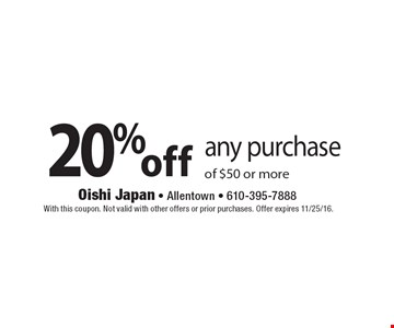 20% off any purchase of $50 or more. With this coupon. Not valid with other offers or prior purchases. Offer expires 11/25/16.