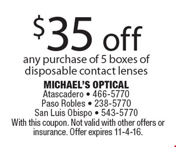 $35 off any purchase of 5 boxes of disposable contact lenses. With this coupon. Not valid with other offers or insurance. Offer expires 11-4-16.