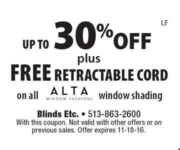 Up to 30% OFF plus FREE RETRACTABLE Cord on all Alta window shading. With this coupon. Not valid with other offers or on previous sales. Offer expires 11-18-16.
