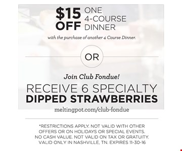 $15 off one 4-course dinner or 6 specialty dipped strawberries. *Restrictions apply. Not valid with other offers or on holidays or special events. No cash value. Not valid on tax or gratuity. Valid only in Nashville, TN. Expires 11/30/16..