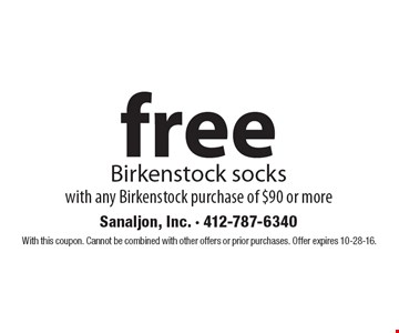 Free Birkenstock socks with any Birkenstock purchase of $90 or more. With this coupon. Cannot be combined with other offers or prior purchases. Offer expires 10-28-16.