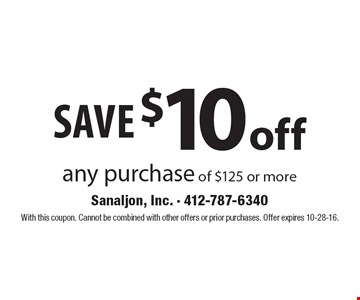 Save $10 off any purchase of $125 or more. With this coupon. Cannot be combined with other offers or prior purchases. Offer expires 10-28-16.
