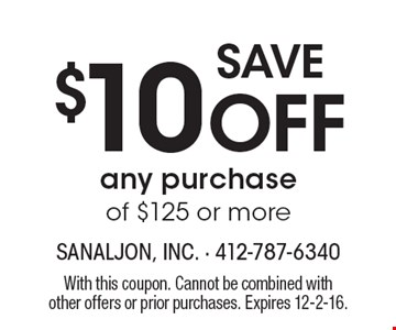Save $10 off any purchase of $125 or more. With this coupon. Cannot be combined with other offers or prior purchases. Expires 12-2-16.