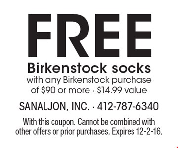 Free Birkenstock socks with any Birkenstock purchase of $90 or more - $14.99 value. With this coupon. Cannot be combined with other offers or prior purchases. Expires 12-2-16.