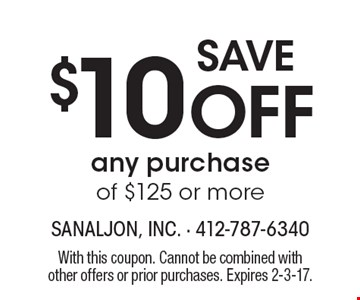 Save $10 off any purchase of $125 or more. With this coupon. Cannot be combined with other offers or prior purchases. Expires 2-3-17.