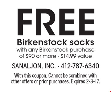 Free Birkenstock socks with any Birkenstock purchase of $90 or more - $14.99 value. With this coupon. Cannot be combined with other offers or prior purchases. Expires 2-3-17.