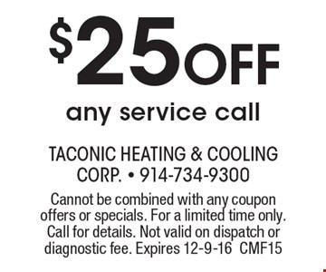 $25 Off any service call. Cannot be combined with any coupon offers or specials. For a limited time only. Call for details. Not valid on dispatch or diagnostic fee. Expires 12-9-16CMF15