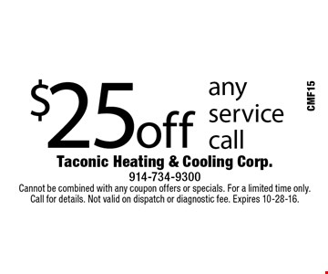 $25 off any service call. Cannot be combined with any coupon offers or specials. For a limited time only. Call for details. Not valid on dispatch or diagnostic fee. Expires 10-28-16.