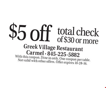 $5 off total check of $30 or more. With this coupon. Dine in only. One coupon per table. Not valid with other offers. Offer expires 10-28-16.