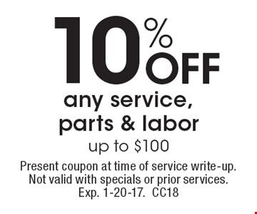 10% off any service, parts & labor. Up to $100. Present coupon at time of service write-up. Not valid with specials or prior services. Exp. 1-20-17.CC18
