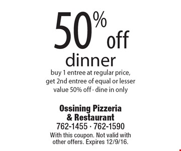 50%off dinner buy 1 entree at regular price, get 2nd entree of equal or lesser value 50% off - dine in only. With this coupon. Not valid with other offers. Expires 12/9/16.