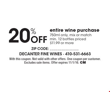 20% Off entire wine purchase 750ml only, mix or match min. 12 bottles priced $11.99 or more. With this coupon. Not valid with other offers. One coupon per customer. Excludes sale items. Offer expires 11/1/16. CM
